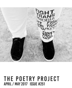 Cover image from The Poetry Project Newsletter April/May 2017 Issue #251. White pants with one leg covered in printed text that reads Fight Trans Phobia