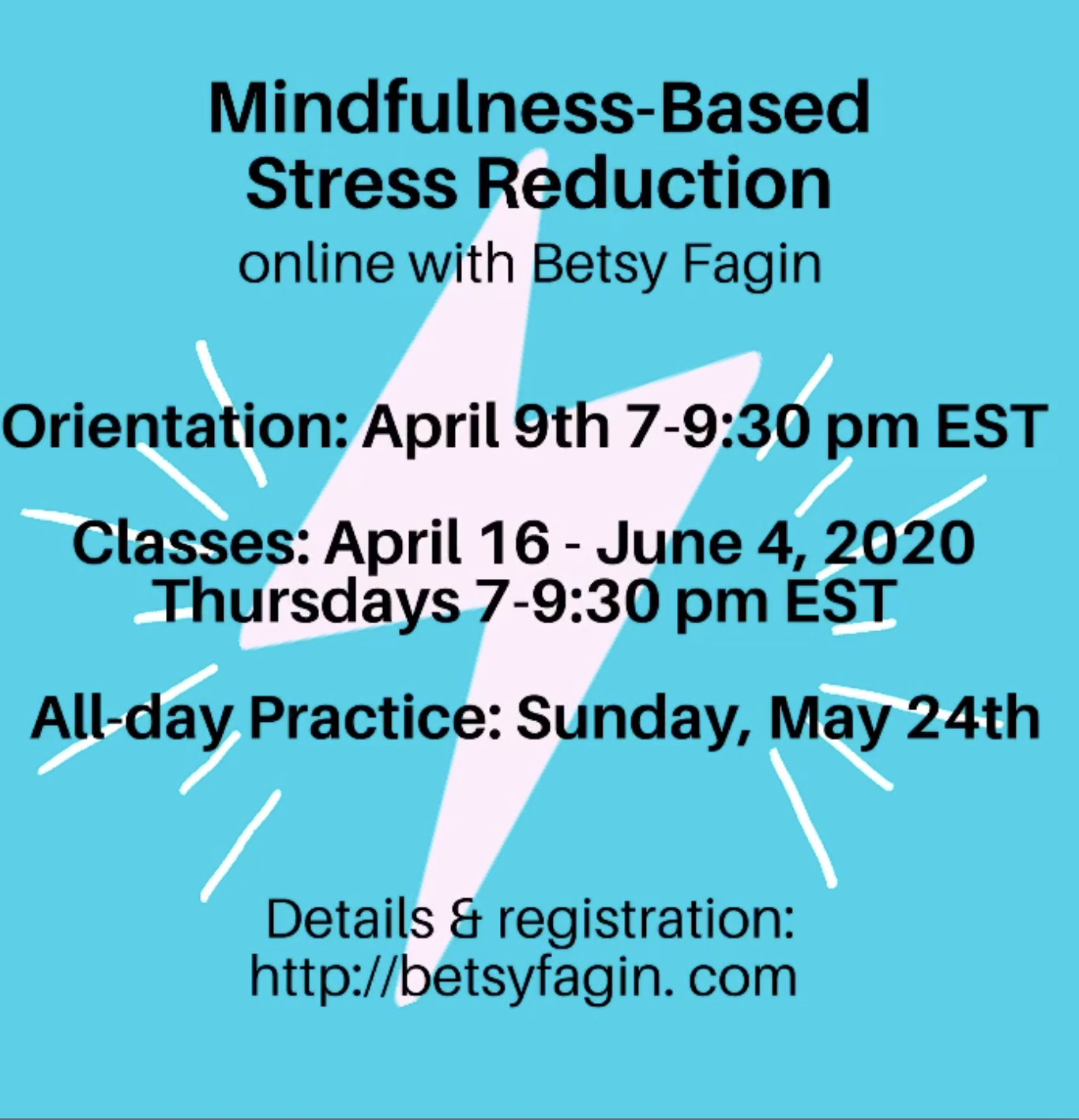 Mindfulness-Based Stress Reduction online with Betsy Fagin April 9th-June 4th, 7-9:30 pm EST. Details & registration: http://betsyfagin.com
