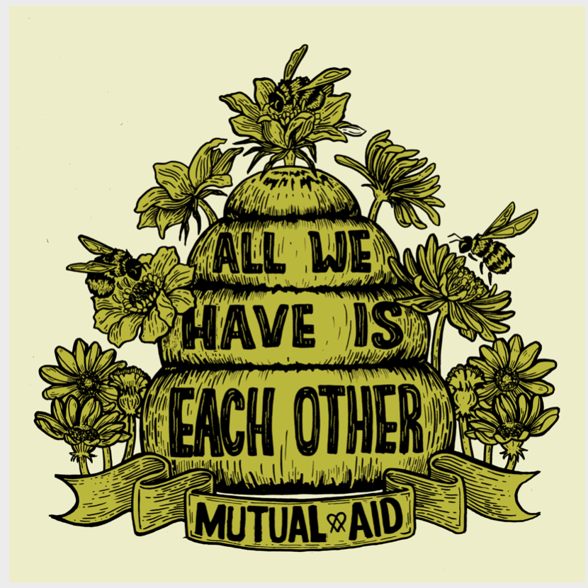 description: bees, flowers and beehive. text: Mutual Aid. All we have is each other. image credit: N.O. Bonzo